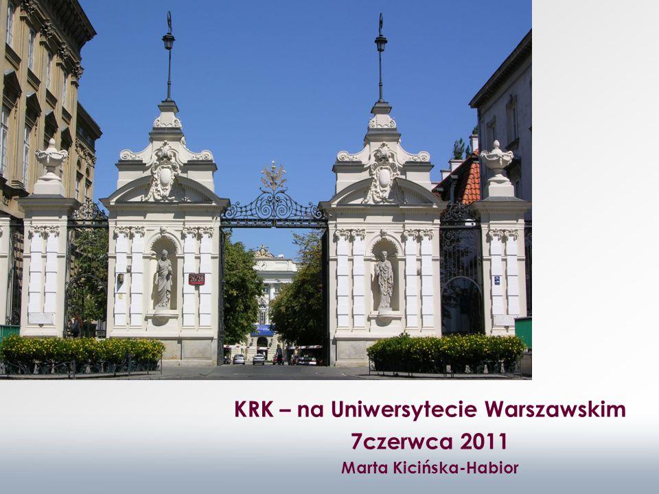 KRK – na Uniwersytecie Warszawskim 7czerwca 2011 Marta Kicińska-Habior