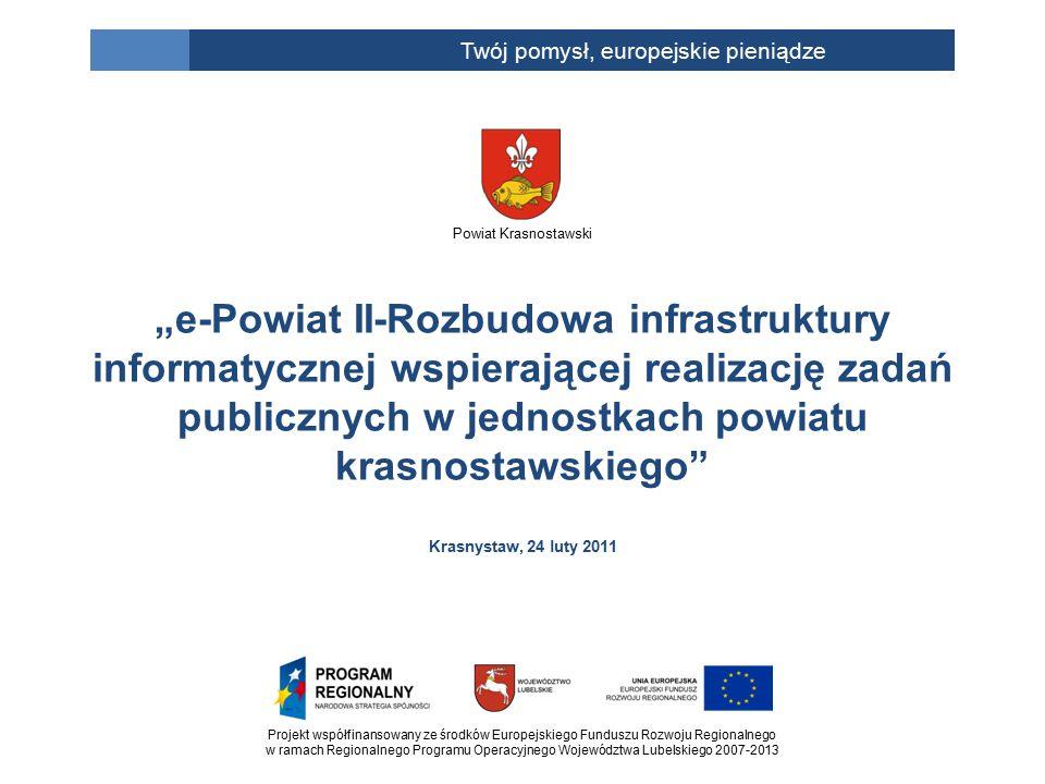 Projekt współfinansowany ze środków Europejskiego Funduszu Rozwoju Regionalnego w ramach Regionalnego Programu Operacyjnego Województwa Lubelskiego 2007-2013 Twój pomysł, europejskie pieniądze Umowa o dofinansowanie projektu e-Powiat II II-Rozbudowa infrastruktury informatycznej wspierającej realizację zadań publicznych w jednostkach powiatu krasnostawskiego została podpisana w dniu 31 maja 2010 r.