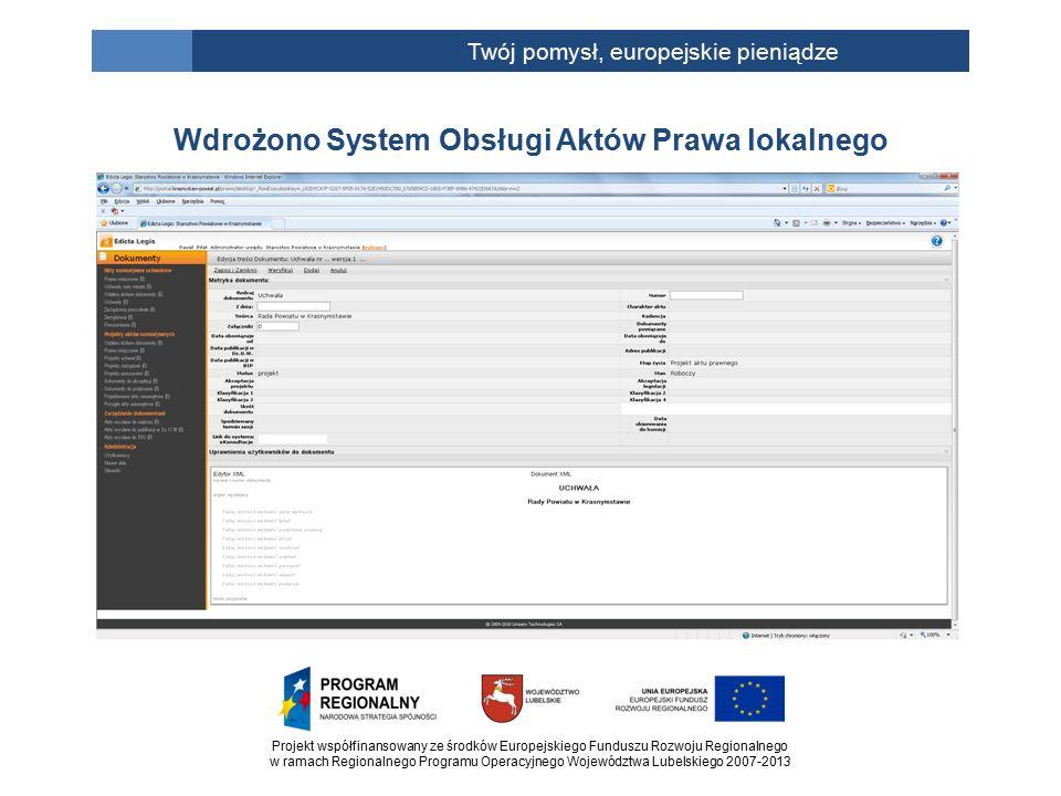 Projekt współfinansowany ze środków Europejskiego Funduszu Rozwoju Regionalnego w ramach Regionalnego Programu Operacyjnego Województwa Lubelskiego 2007-2013 Twój pomysł, europejskie pieniądze Wdrożono System Obsługi Aktów Prawa lokalnego