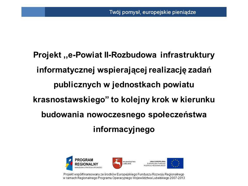 Projekt współfinansowany ze środków Europejskiego Funduszu Rozwoju Regionalnego w ramach Regionalnego Programu Operacyjnego Województwa Lubelskiego 2007-2013 Twój pomysł, europejskie pieniądze Projekt,,e-Powiat II-Rozbudowa infrastruktury informatycznej wspierającej realizację zadań publicznych w jednostkach powiatu krasnostawskiego to kolejny krok w kierunku budowania nowoczesnego społeczeństwa informacyjnego