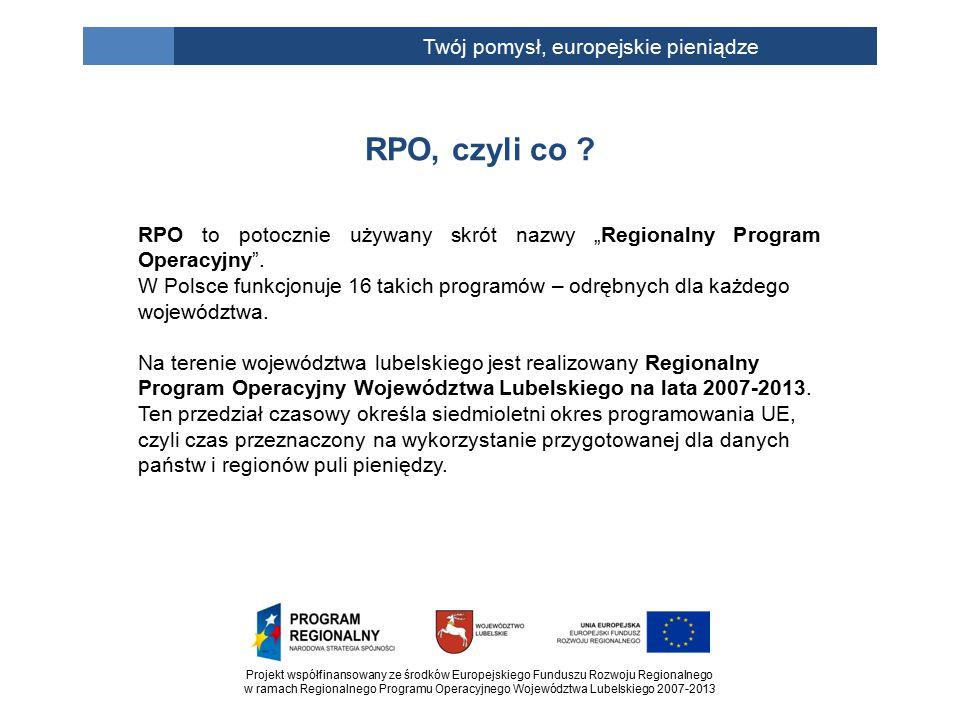 """Projekt współfinansowany ze środków Europejskiego Funduszu Rozwoju Regionalnego w ramach Regionalnego Programu Operacyjnego Województwa Lubelskiego 2007-2013 Twój pomysł, europejskie pieniądze RPO to potocznie używany skrót nazwy """"Regionalny Program Operacyjny ."""