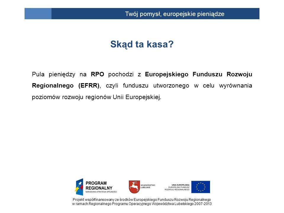 Projekt współfinansowany ze środków Europejskiego Funduszu Rozwoju Regionalnego w ramach Regionalnego Programu Operacyjnego Województwa Lubelskiego 2007-2013 Twój pomysł, europejskie pieniądze Pula pieniędzy na RPO pochodzi z Europejskiego Funduszu Rozwoju Regionalnego (EFRR), czyli funduszu utworzonego w celu wyrównania poziomów rozwoju regionów Unii Europejskiej.