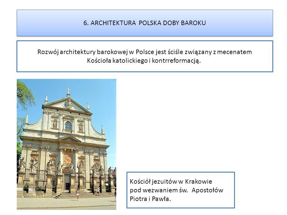 Rozwój architektury barokowej w Polsce jest ściśle związany z mecenatem Kościoła katolickiego i kontrreformacją. 6. ARCHITEKTURA POLSKA DOBY BAROKU Ko