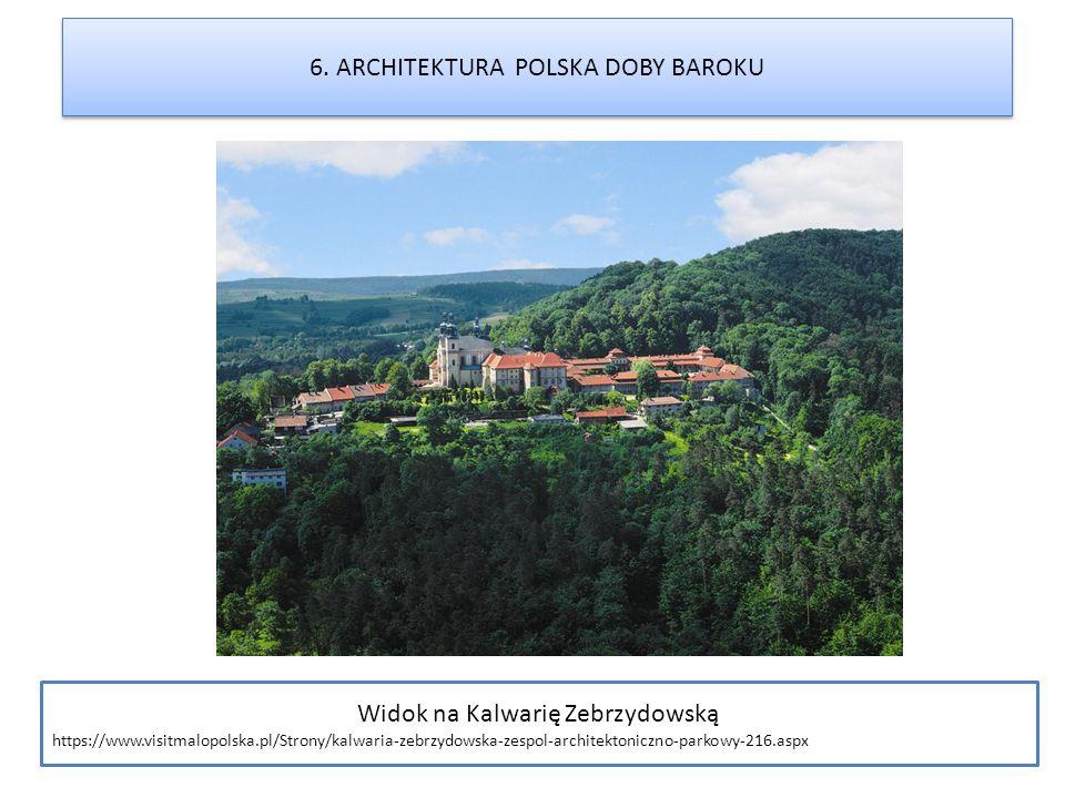 6. ARCHITEKTURA POLSKA DOBY BAROKU Widok na Kalwarię Zebrzydowską https://www.visitmalopolska.pl/Strony/kalwaria-zebrzydowska-zespol-architektoniczno-