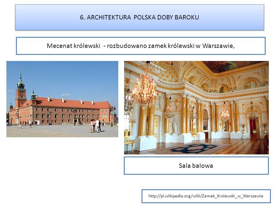 Mecenat królewski - rozbudowano zamek królewski w Warszawie, 6. ARCHITEKTURA POLSKA DOBY BAROKU http://pl.wikipedia.org/wiki/Zamek_Krolewski_w_Warszaw