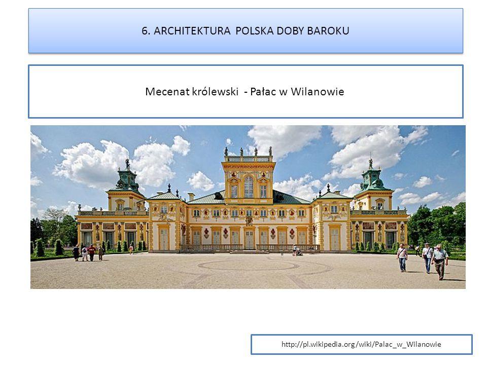 Mecenat królewski - Pałac w Wilanowie 6. ARCHITEKTURA POLSKA DOBY BAROKU http://pl.wikipedia.org/wiki/Palac_w_Wilanowie