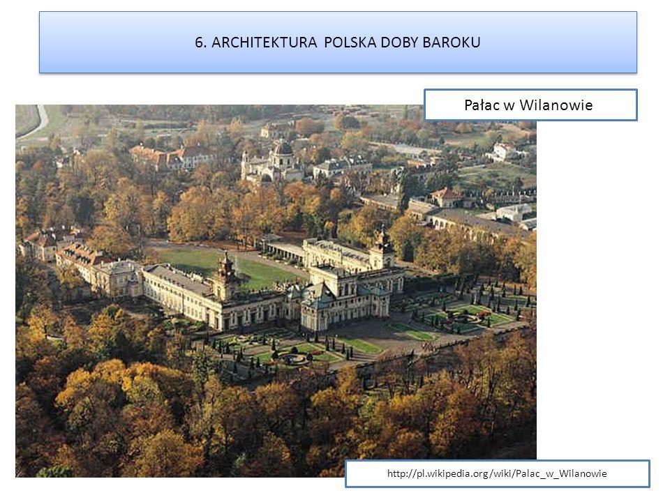6. ARCHITEKTURA POLSKA DOBY BAROKU http://pl.wikipedia.org/wiki/Palac_w_Wilanowie Pałac w Wilanowie