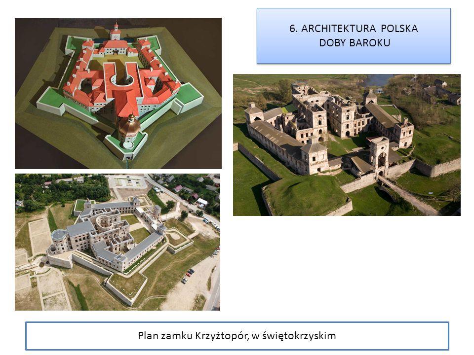 6. ARCHITEKTURA POLSKA DOBY BAROKU 6. ARCHITEKTURA POLSKA DOBY BAROKU Plan zamku Krzyżtopór, w świętokrzyskim