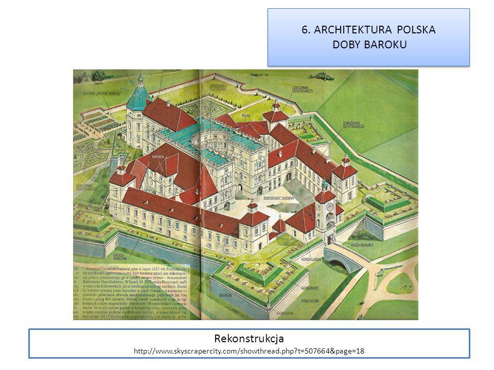 6. ARCHITEKTURA POLSKA DOBY BAROKU 6. ARCHITEKTURA POLSKA DOBY BAROKU Rekonstrukcja http://www.skyscrapercity.com/showthread.php?t=507664&page=18