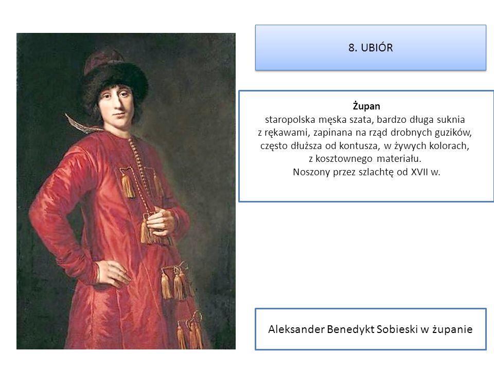 Aleksander Benedykt Sobieski w żupanie Żupan staropolska męska szata, bardzo długa suknia z rękawami, zapinana na rząd drobnych guzików, często dłuższ