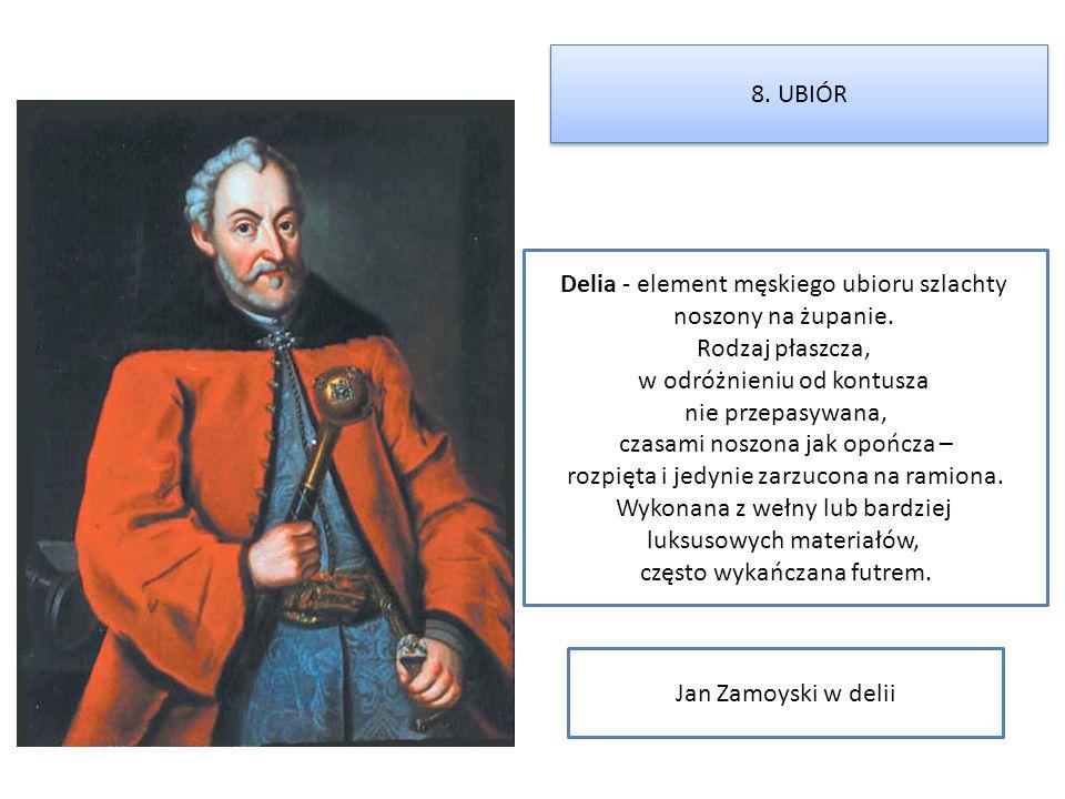 Jan Zamoyski w delii Delia - element męskiego ubioru szlachty noszony na żupanie. Rodzaj płaszcza, w odróżnieniu od kontusza nie przepasywana, czasami