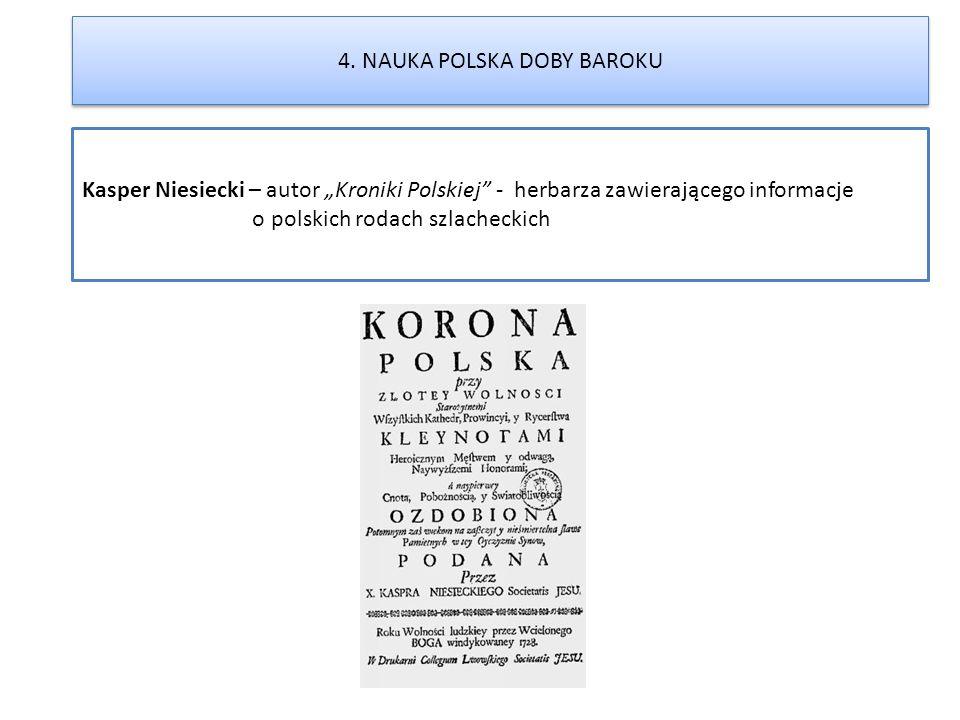 """Kasper Niesiecki – autor """"Kroniki Polskiej"""" - herbarza zawierającego informacje o polskich rodach szlacheckich 4. NAUKA POLSKA DOBY BAROKU"""