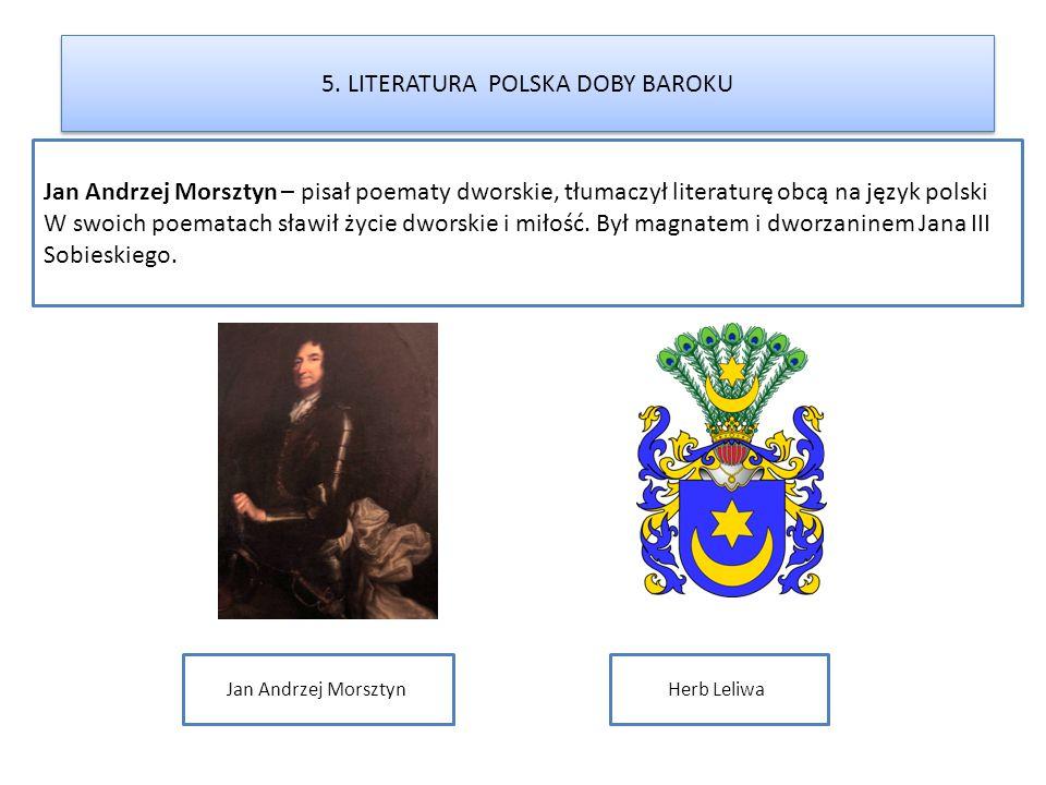 5. LITERATURA POLSKA DOBY BAROKU Jan Andrzej Morsztyn – pisał poematy dworskie, tłumaczył literaturę obcą na język polski W swoich poematach sławił ży