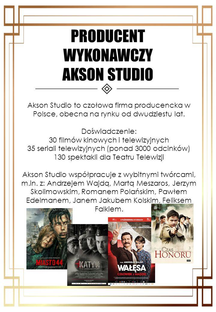 PRODUCENT WYKONAWCZY AKSON STUDIO Akson Studio to czołowa firma producencka w Polsce, obecna na rynku od dwudziestu lat. Doświadczenie: 30 filmów kino