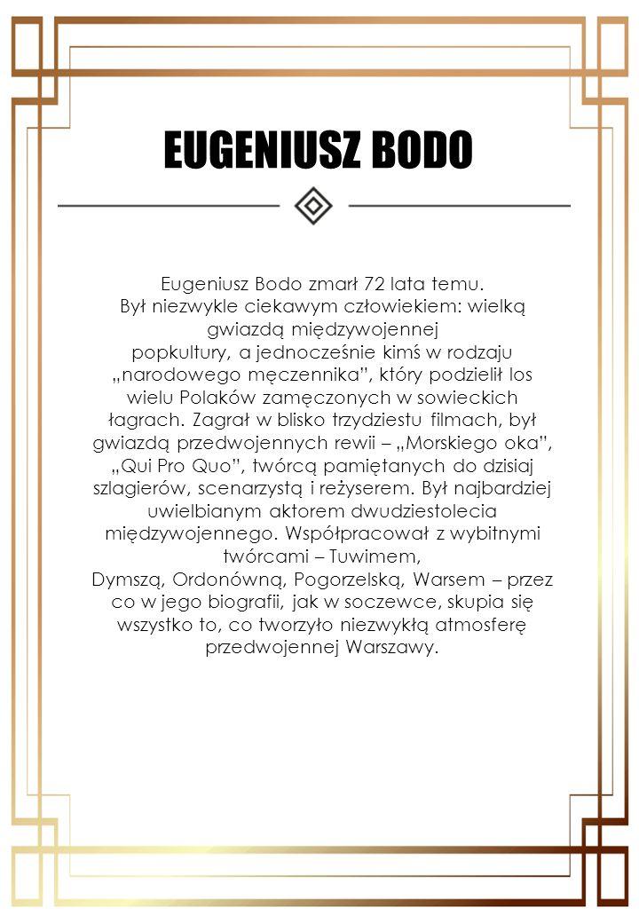 EUGENIUSZ BODO Eugeniusz Bodo zmarł 72 lata temu. Był niezwykle ciekawym człowiekiem: wielką gwiazdą międzywojennej popkultury, a jednocześnie kimś w