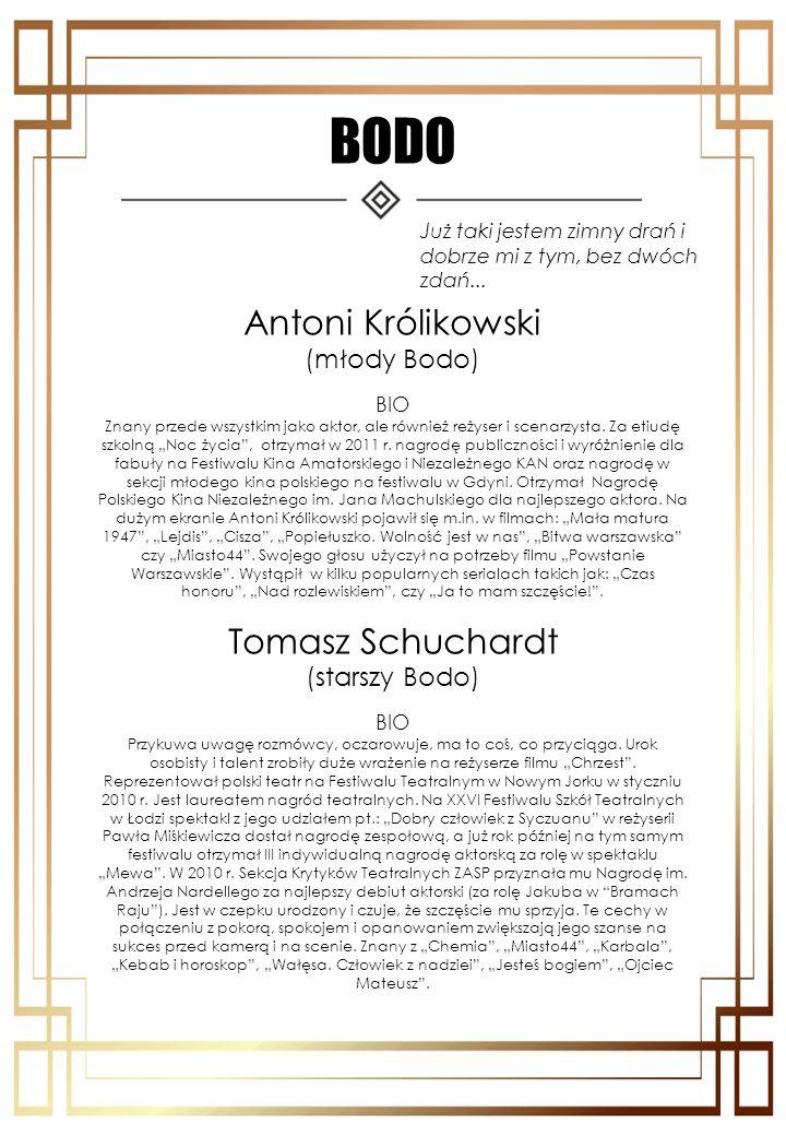 """BODO Antoni Królikowski (młody Bodo) BIO Znany przede wszystkim jako aktor, ale również reżyser i scenarzysta. Za etiudę szkolną """"Noc życia"""", otrzymał"""