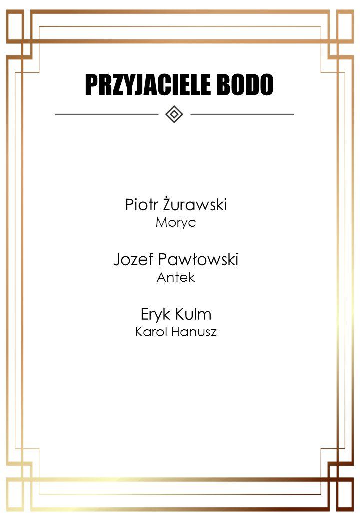 PRZYJACIELE BODO Piotr Żurawski Moryc Jozef Pawłowski Antek Eryk Kulm Karol Hanusz