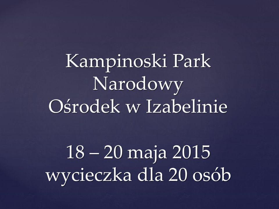 Kampinoski Park Narodowy Ośrodek w Izabelinie 18 – 20 maja 2015 wycieczka dla 20 osób