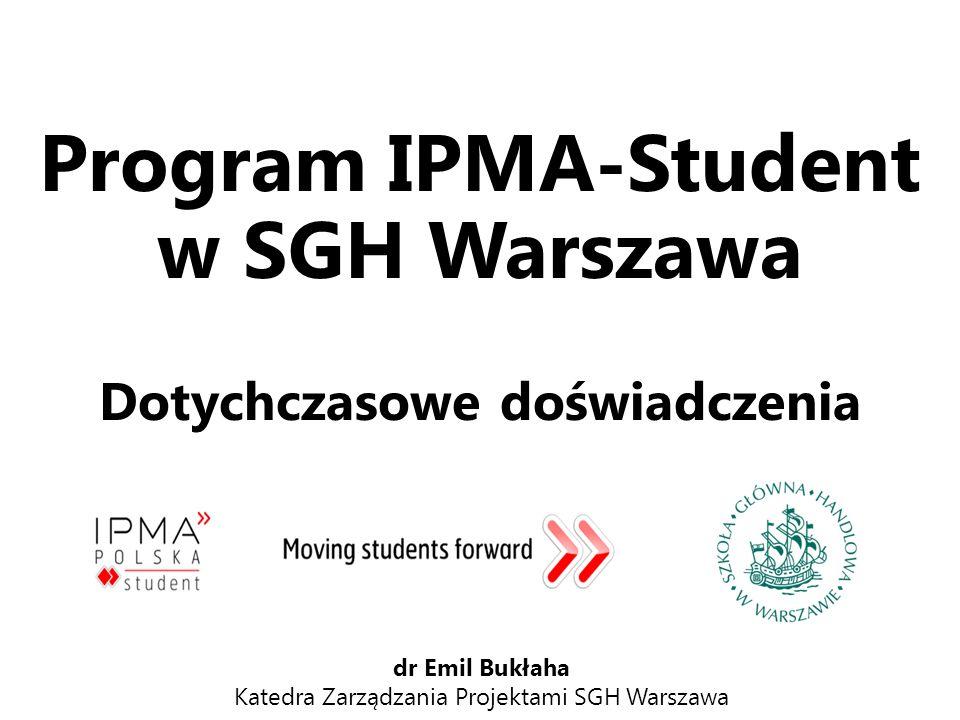 Program IPMA-Student w SGH Warszawa Dotychczasowe doświadczenia 1 dr Emil Bukłaha Katedra Zarządzania Projektami SGH Warszawa
