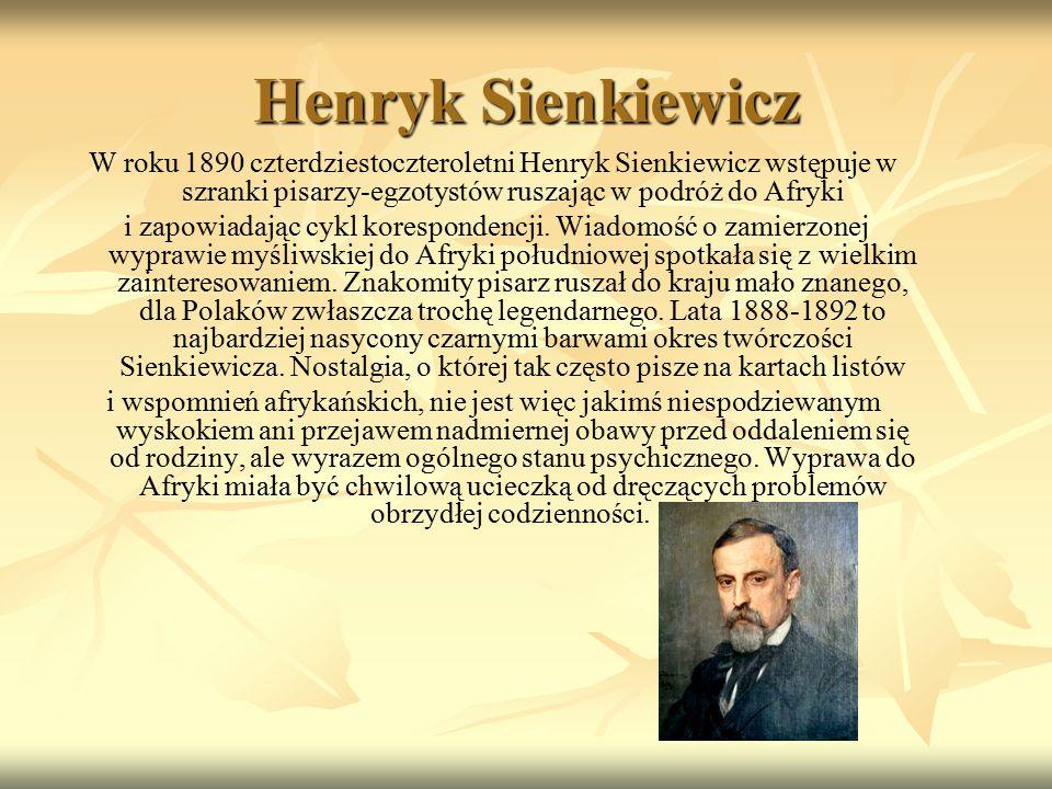 Henryk Sienkiewicz W roku 1890 czterdziestoczteroletni Henryk Sienkiewicz wstępuje w szranki pisarzy-egzotystów ruszając w podróż do Afryki i zapowiad