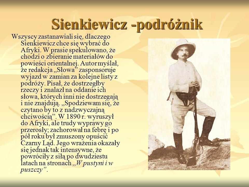 Sienkiewicz -podróżnik Sienkiewicz -podróżnik Wszyscy zastanawiali się, dlaczego Sienkiewicz chce się wybrać do Afryki. W prasie spekulowano, że chodz