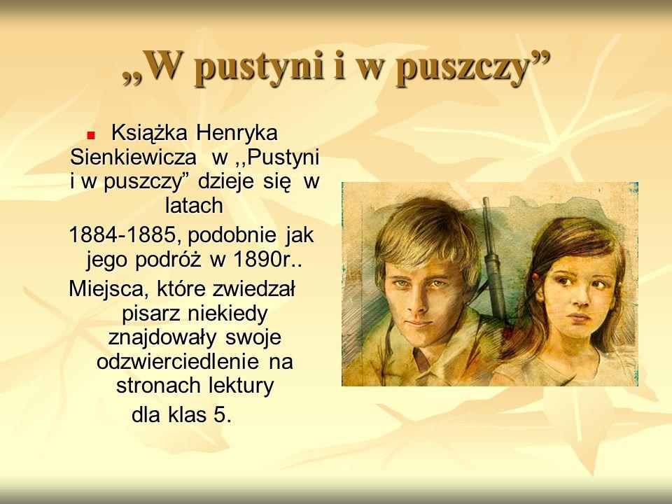 """,,W pustyni i w puszczy"""" Książka Henryka Sienkiewicza w,,Pustyni i w puszczy"""" dzieje się w latach Książka Henryka Sienkiewicza w,,Pustyni i w puszczy"""""""