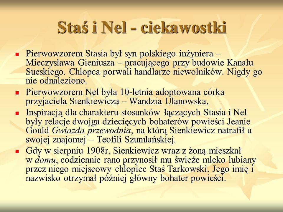 Staś i Nel - ciekawostki Pierwowzorem Stasia był syn polskiego inżyniera – Mieczysława Gieniusza – pracującego przy budowie Kanału Sueskiego. Chłopca