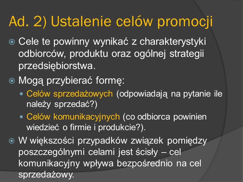 Ad. 2) Ustalenie celów promocji  Cele te powinny wynikać z charakterystyki odbiorców, produktu oraz ogólnej strategii przedsiębiorstwa.  Mogą przybi