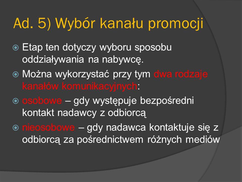 Ad. 5) Wybór kanału promocji  Etap ten dotyczy wyboru sposobu oddziaływania na nabywcę.  Można wykorzystać przy tym dwa rodzaje kanałów komunikacyjn