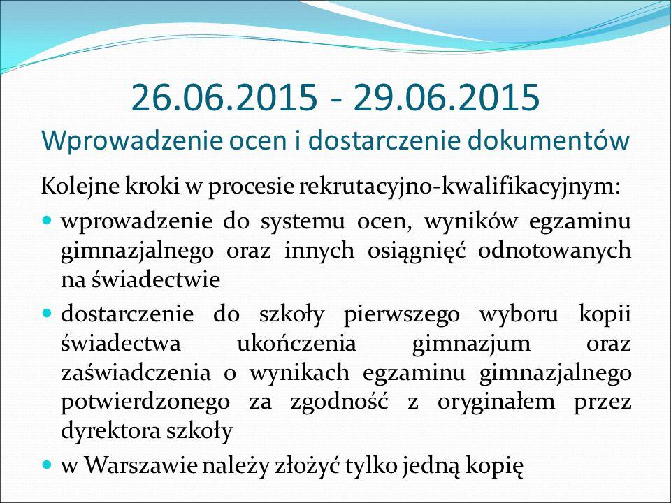 26.06.2015 - 29.06.2015 Wprowadzenie ocen i dostarczenie dokumentów Kolejne kroki w procesie rekrutacyjno-kwalifikacyjnym: wprowadzenie do systemu oce