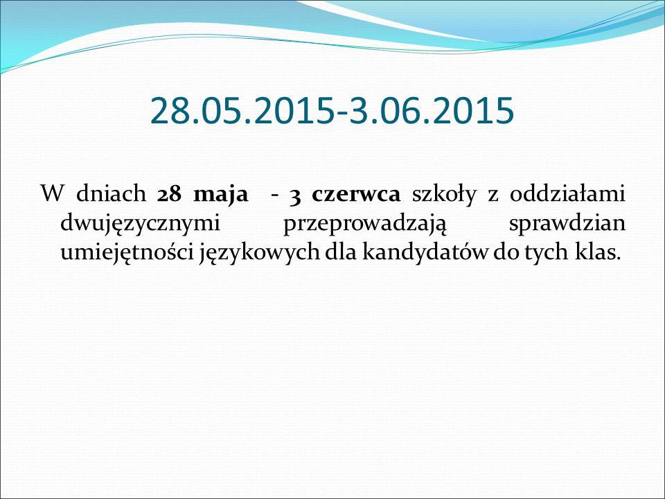 28.05.2015-3.06.2015 W dniach 28 maja - 3 czerwca szkoły z oddziałami dwujęzycznymi przeprowadzają sprawdzian umiejętności językowych dla kandydatów d