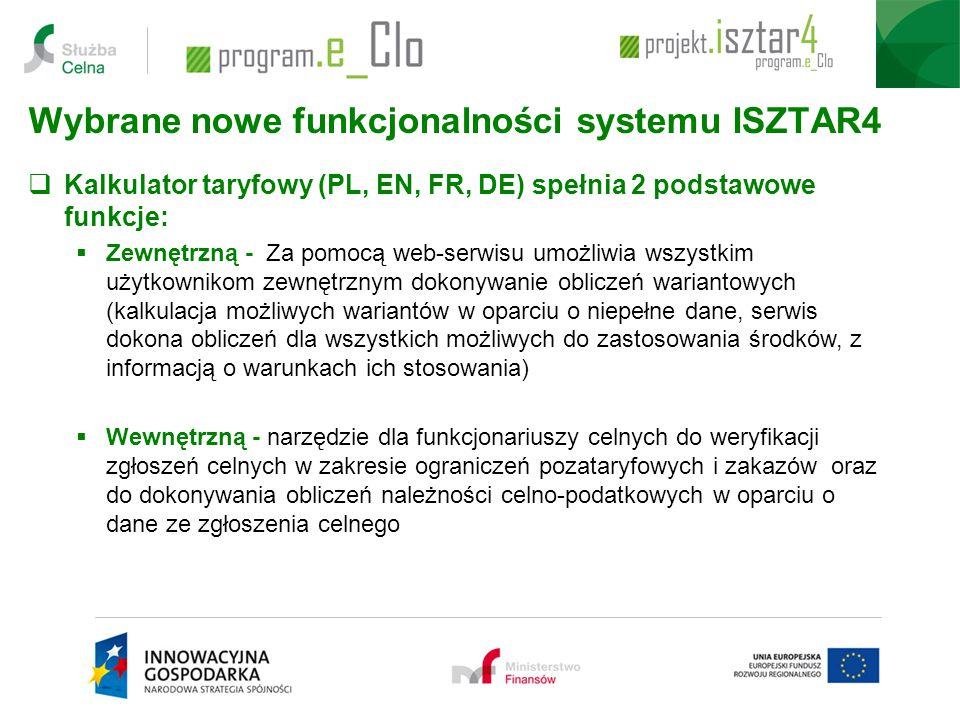 Wybrane nowe funkcjonalności systemu ISZTAR4  Kalkulator taryfowy (PL, EN, FR, DE) spełnia 2 podstawowe funkcje:  Zewnętrzną - Za pomocą web-serwisu