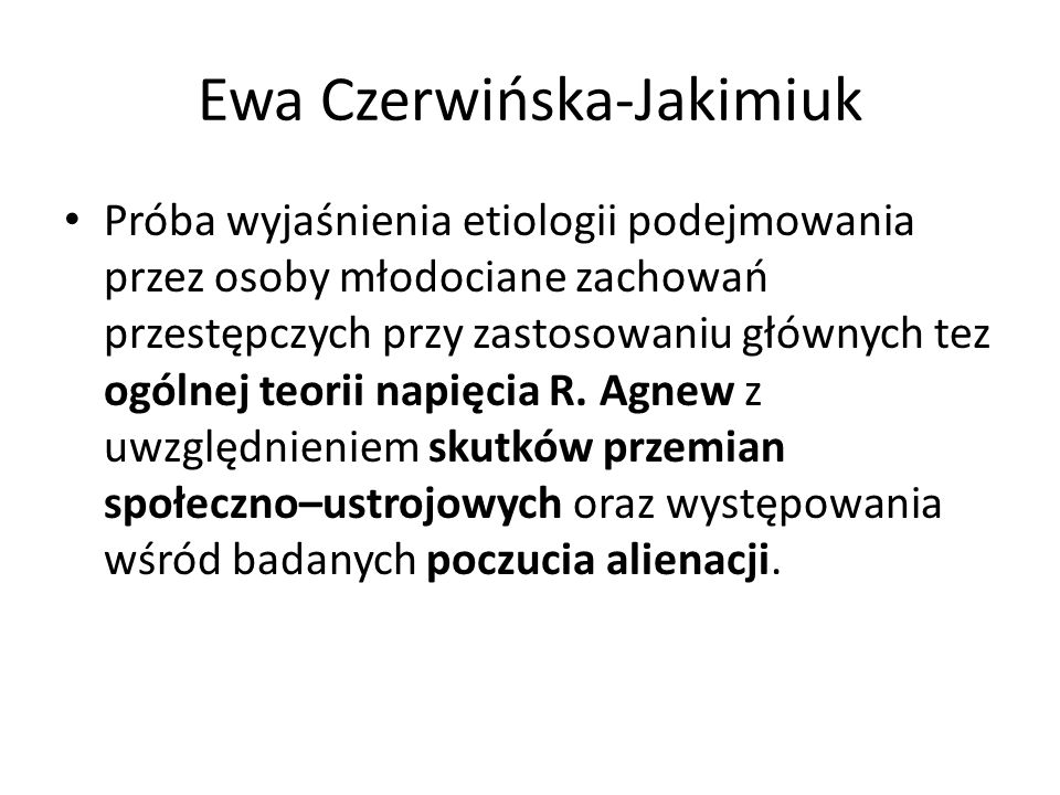 Ewa Czerwińska-Jakimiuk Próba wyjaśnienia etiologii podejmowania przez osoby młodociane zachowań przestępczych przy zastosowaniu głównych tez ogólnej