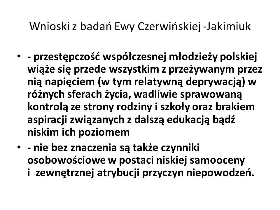 Wnioski z badań Ewy Czerwińskiej -Jakimiuk - przestępczość współczesnej młodzieży polskiej wiąże się przede wszystkim z przeżywanym przez nią napięcie