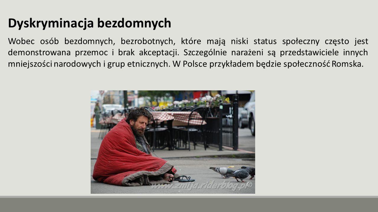Wobec osób bezdomnych, bezrobotnych, które mają niski status społeczny często jest demonstrowana przemoc i brak akceptacji. Szczególnie narażeni są pr