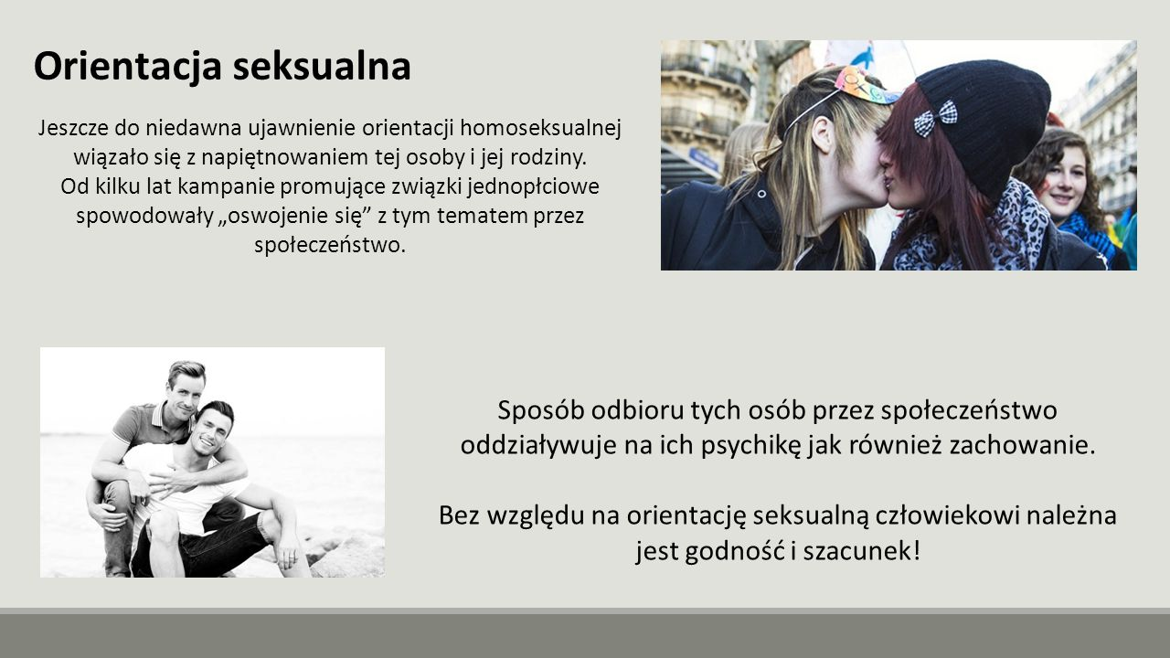 Jeszcze do niedawna ujawnienie orientacji homoseksualnej wiązało się z napiętnowaniem tej osoby i jej rodziny. Od kilku lat kampanie promujące związki