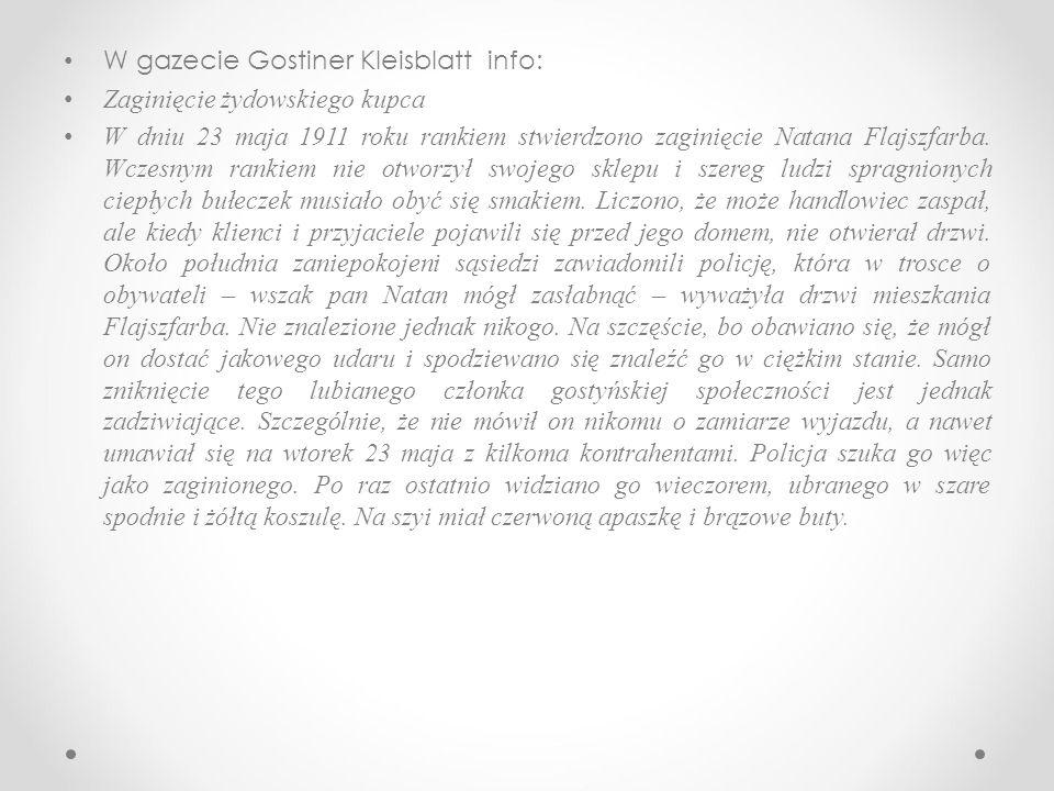 W gazecie Gostiner Kleisblatt info: Zaginięcie żydowskiego kupca W dniu 23 maja 1911 roku rankiem stwierdzono zaginięcie Natana Flajszfarba.
