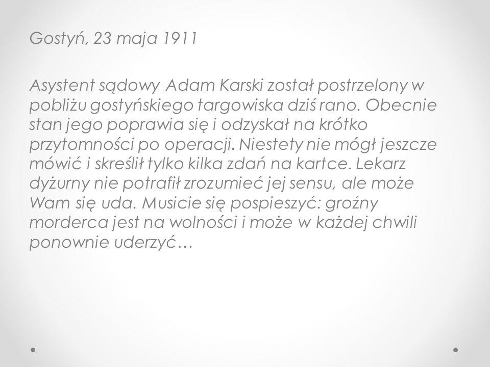 Gostyń, 23 maja 1911 Asystent sądowy Adam Karski został postrzelony w pobliżu gostyńskiego targowiska dziś rano.