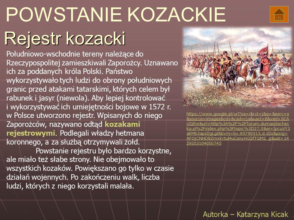 Rejestr kozacki Południowo-wschodnie tereny należące do Rzeczypospolitej zamieszkiwali Zaporożcy. Uznawano ich za poddanych króla Polski. Państwo wyko