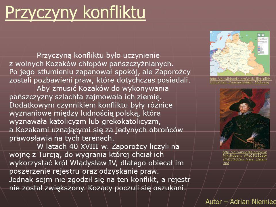 Przyczyny konfliktu Autor – Adrian Niemiec Przyczyną konfliktu było uczynienie z wolnych Kozaków chłopów pańszczyźnianych. Po jego stłumieniu zapanowa