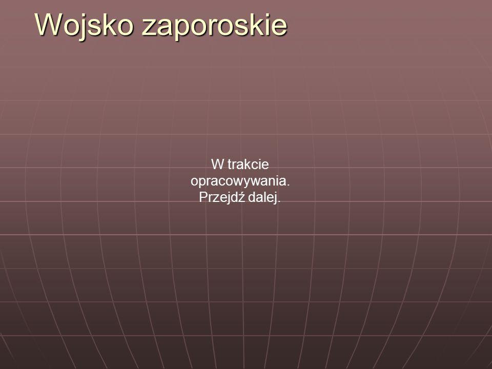 Wojsko zaporoskie W trakcie opracowywania. Przejdź dalej.
