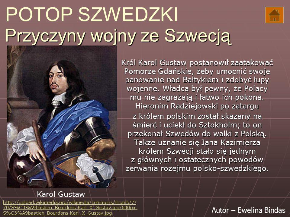 Autor – Ewelina Bindas Przyczyny wojny ze Szwecją Król Karol Gustaw postanowił zaatakować Pomorze Gdańskie, żeby umocnić swoje panowanie nad Bałtykiem