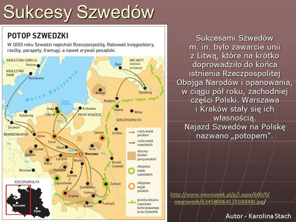 Sukcesy Szwedów Sukcesami Szwedów m. in. było zawarcie unii z Litwą, które na krótko doprowadziło do końca istnienia Rzeczpospolitej Obojga Narodów i
