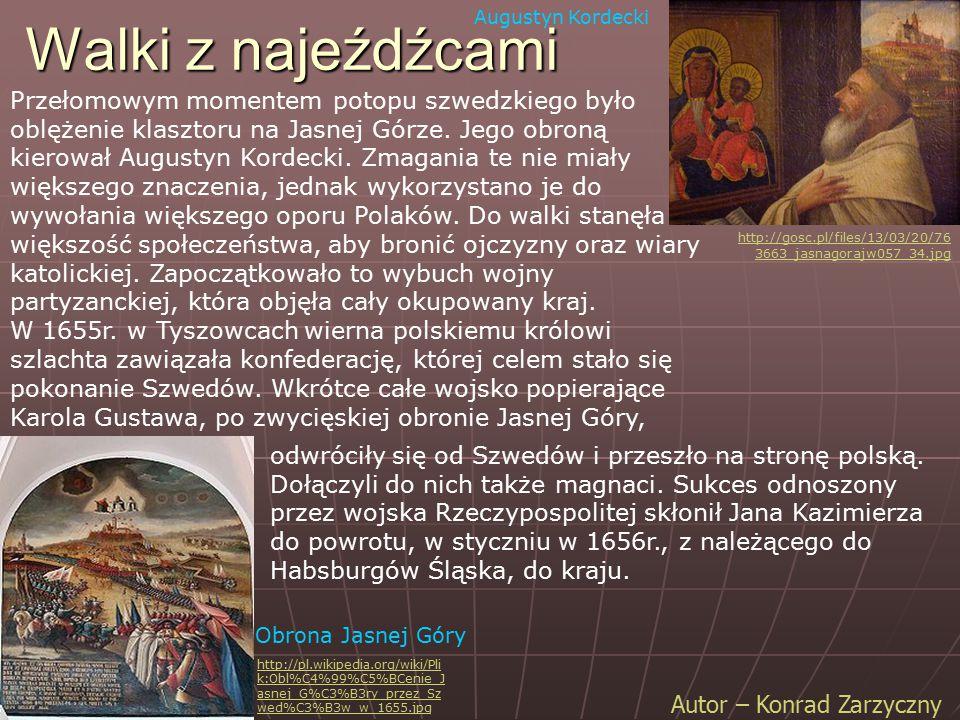 Walki z najeźdźcami Autor – Konrad Zarzyczny Augustyn Kordecki http://gosc.pl/files/13/03/20/76 3663_jasnagorajw057_34.jpg http://pl.wikipedia.org/wik