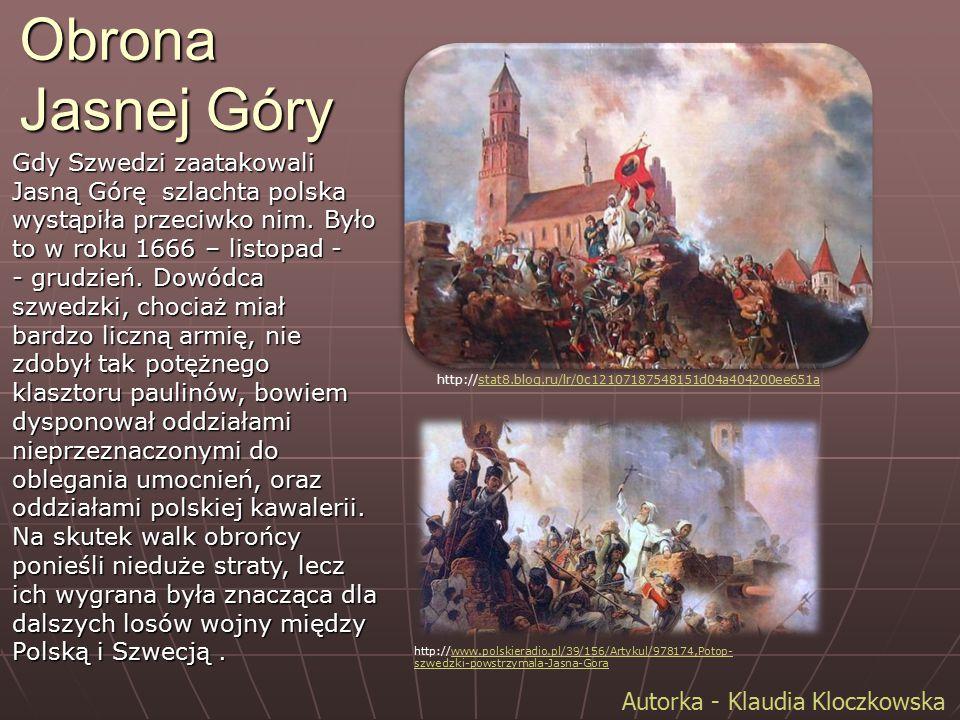 Autorka - Klaudia Kloczkowska Obrona Jasnej Góry Gdy Szwedzi zaatakowali Jasną Górę szlachta polska wystąpiła przeciwko nim. Było to w roku 1666 – lis