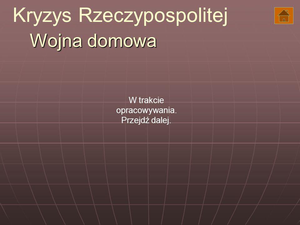 Wojna domowa Kryzys Rzeczypospolitej W trakcie opracowywania. Przejdź dalej.