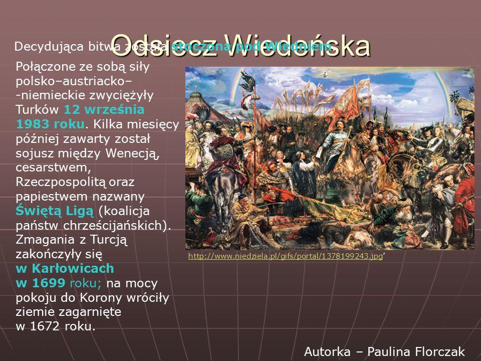 Odsiecz Wiedeńska Decydująca bitwa została stoczona pod Wiedniem. Połączone ze sobą siły polsko–austriacko– -niemieckie zwyciężyły Turków 12 września