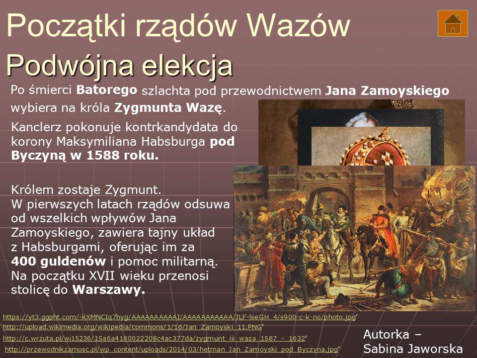 Podwójna elekcja Po śmierci Batorego szlachta pod przewodnictwem Jana Zamoyskiego wybiera na króla Zygmunta Wazę. Kanclerz pokonuje kontrkandydata do