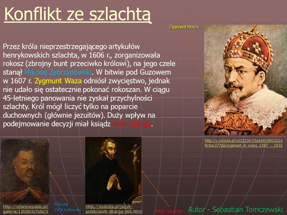 http://c.wrzuta.pl/wi15236/15a6a418002220 8c4ac377da/zygmunt_iii_waza_1587_-_1632 Przez króla nieprzestrzegającego artykułów henrykowskich szlachta, w