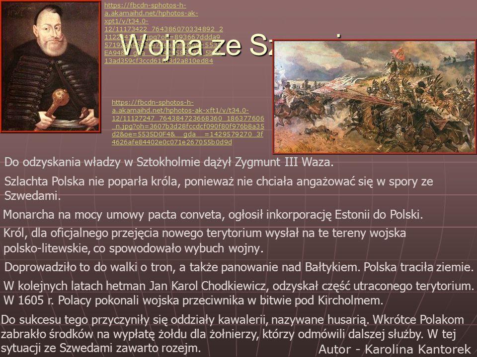 Król, dla oficjalnego przejęcia nowego terytorium wysłał na te tereny wojska polsko-litewskie, co spowodowało wybuch wojny. Wojna ze Szwecją Do odzysk